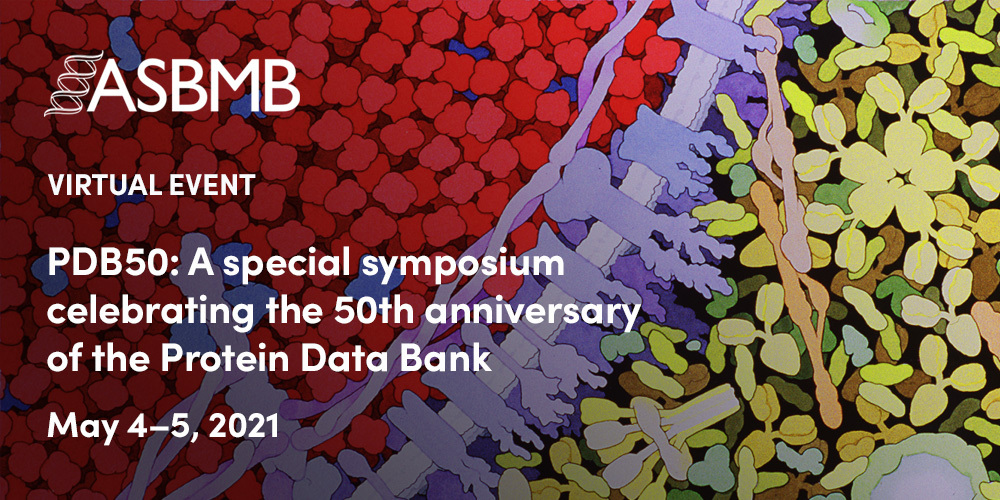 "Waived admission to the inaugural event: <a href=""https://www.asbmb.org/meetings-events/pdb50"">A special virtual symposium celebrating the 50th anniversary of the Protein Data Bank (May 4-5, 2021)</a> (new registrations only)."